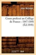 Cours Professe Au College de France:  1847-1848 (Ed.1848)