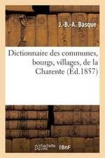Dict. Des Communes, Bourgs, Villages, de La Charente... (Ed.1857):  Biographie, Bibliographie, T. 1. A-D (Ed.19e)