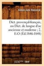 Dict. Provencal-Francais, Ou Dict. de Langue D'Oc Ancienne Et Moderne; 2, E-O