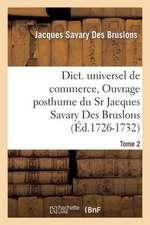 Dict. Universel de Commerce, Ouvrage Posthume Du Sr Jacques Savary Des Bruslons.(Ed.1726-1732)