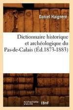 Dictionnaire Historique Et Archeologique Du Pas-de-Calais (Ed.1873-1883)