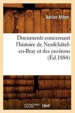 Documents Concernant L'Histoire de Neufchatel-En-Bray Et Des Environs (Ed.1884)