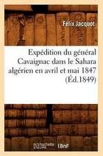 Expedition Du General Cavaignac Dans Le Sahara Algerien En Avril Et Mai 1847 (Ed.1849)