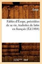 Fables D'Esope, Precedees de Sa Vie, Traduites de Latin En Francais