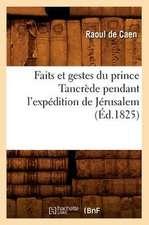 Faits Et Gestes Du Prince Tancrede Pendant L'Expedition de Jerusalem (Ed.1825)
