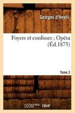 Foyers Et Coulisses; 8. Opera. Tome 2