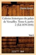 Galeries Historiques Du Palais de Versailles. Tome 6, Partie 2 (Ed.1839-1848)