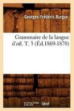 Grammaire de La Langue D'Oil. T. 3 (Ed.1869-1870)