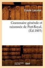 Grammaire Generale Et Raisonnee de Port-Royal, (Ed.1803)