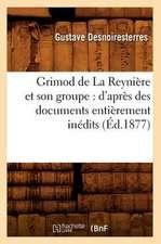 Grimod de La Reyniere Et Son Groupe:  D'Apres Des Documents Entierement Inedits (Ed.1877)