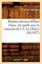 Histoires Diverses D'Elien (Nouv. Ed. [Publ. Avec Le Concours de J.-V. Le Clerc]) (Ed.1827)