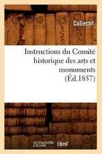Instructions Du Comite Historique Des Arts Et Monuments