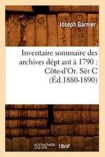 Inventaire Sommaire Des Archives Dept Ant a 1790:  Cote-D'Or. Ser C (Ed.1880-1890)