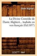 La Divine Comedie de Dante Alighieri Traduite En Vers Francais (Ed.1857)