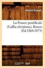 La France Pontificale (Gallia Christiana), Rouen (Ed.1864-1873)
