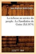 La Richesse Au Service Du Peuple:  Le Familistere de Guise (Ed.1874)