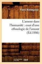 L'Amour Dans L'Humanite:  Essai D'Une Ethnologie de L'Amour (Ed.1886)