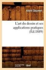 L'Art Du Dessin Et Ses Applications Pratiques (Ed.1889)
