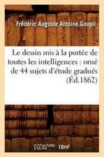 Le Dessin MIS a la Portee de Toutes Les Intelligences:  Orne de 44 Sujets D'Etude Gradues (Ed.1862)