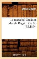 Le Marechal Oudinot, Duc de Reggio:  (3e Ed) (Ed.1894)