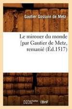 Le Mirouer Du Monde [Par Gautier de Metz, Remanie (Ed.1517)
