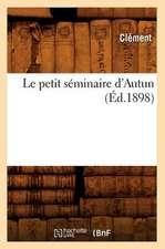 Le Petit Seminaire D'Autun (Ed.1898)