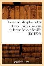 Le Recueil Des Plus Belles Et Excellentes Chansons En Forme de Voix de Ville (Ed.1576)