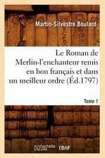 Le Roman de Merlin-L'Enchanteur Remis En Bon Francais Et Dans Un Meilleur Ordre. Tome 1 (Ed.1797)