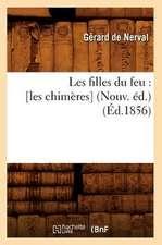 Les Filles Du Feu:  [Les Chimeres] (Nouv. Ed.) (Ed.1856)