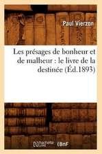 Les Presages de Bonheur Et de Malheur:  Le Livre de La Destinee (Ed.1893)