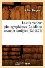 Les Recreations Photographiques (2e Edition Revue Et Corrigee) (Ed.1893)