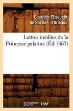 Lettres Inedites de La Princesse Palatine