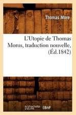 L'Utopie de Thomas Morus, Traduction Nouvelle, (Ed.1842)