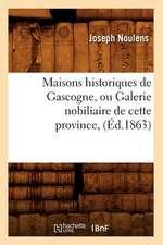 Maisons Historiques de Gascogne, Ou Galerie Nobiliaire de Cette Province,