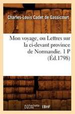 Mon Voyage, Ou Lettres Sur La CI-Devant Province de Normandie. 1 P (Ed.1798)