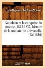 Napoleon Et La Conquete Du Monde, 1812-1832, Histoire de La Monarchie Universelle.