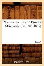 Nouveau Tableau de Paris Au Xixe Siecle. Tome 5 (Ed.1834-1835)