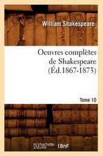 Oeuvres Completes de Shakespeare. Tome 10 (Ed.1867-1873)