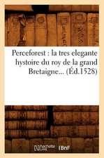 Perceforest:  La Tres Elegante Hystoire Du Roy de La Grand Bretaigne (Ed.1528)