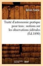 Traite D'Astronomie Pratique Pour Tous:  Notions Sur Les Observations Siderales (Ed.1890)