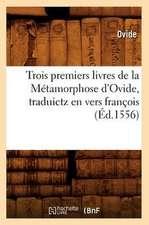 Trois Premiers Livres de La Metamorphose D'Ovide, Traduictz En Vers Francois (Ed.1556)