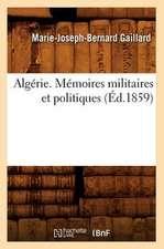 Algerie. Memoires Militaires Et Politiques,