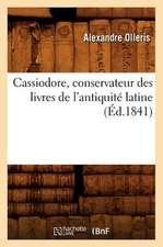 Cassiodore, Conservateur Des Livres de L'Antiquite Latine (Ed.1841)