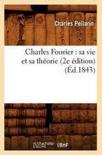 Charles Fourier:  Sa Vie Et Sa Theorie (2e Edition) (Ed.1843)