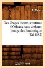Des Usages Locaux, Coutume D'Orleans Baux Verbaux, Louage Des Domestiques, (Ed.1882)