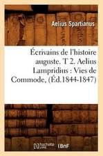 Ecrivains de L'Histoire Auguste. T 2. Aelius Lampridius:  Vies de Commode, (Ed.1844-1847)