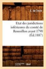 Etat Des Juridictions Inferieures Du Comte de Roussillon Avant 1790, (Ed.1887)