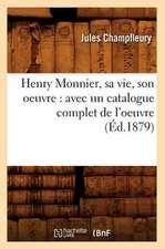 Henry Monnier, Sa Vie, Son Oeuvre:  Avec un Catalogue Complet de L'Oeuvre