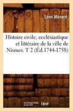 Histoire Civile, Ecclesiastique Et Litteraire de La Ville de Nismes. T 2 (Ed.1744-1758)