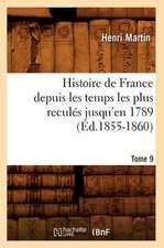 Histoire de France Depuis Les Temps Les Plus Recules Jusqu'en 1789. Tome 9:  1830-1840. Tome 5 (Ed.1877)
